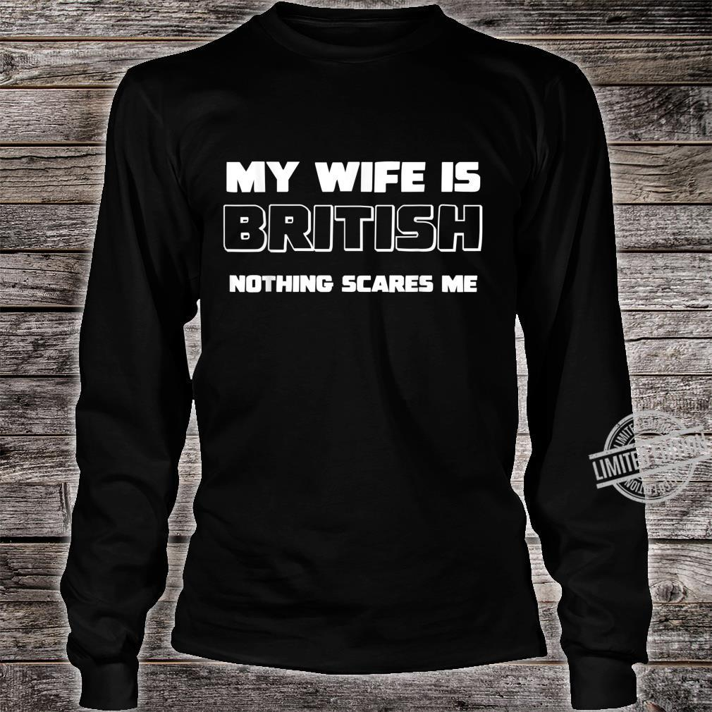 My Wife Is British Nothing Scares Me for husbands Shirt long sleeved