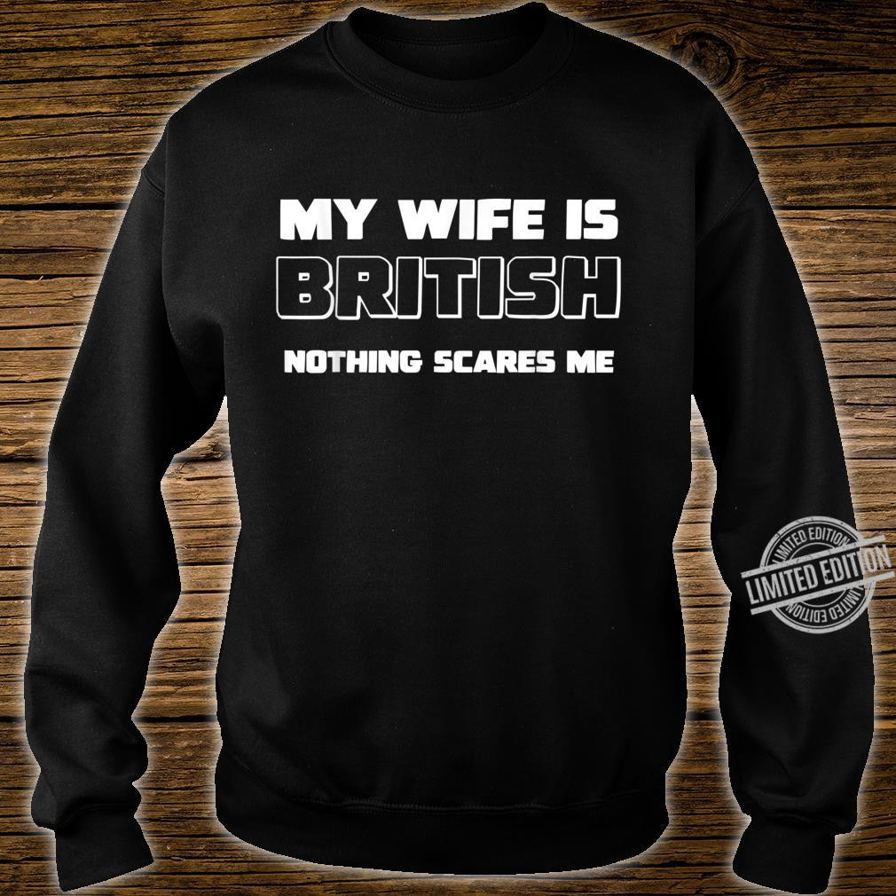 My Wife Is British Nothing Scares Me for husbands Shirt sweater