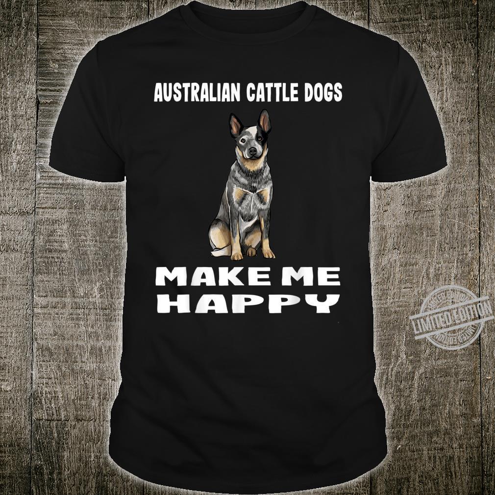 Süsses Australian Cattle Dog Macht Mich Glücklich Shirt