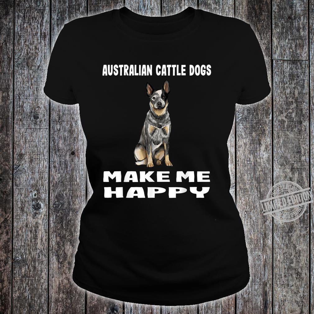 Süsses Australian Cattle Dog Macht Mich Glücklich Shirt ladies tee