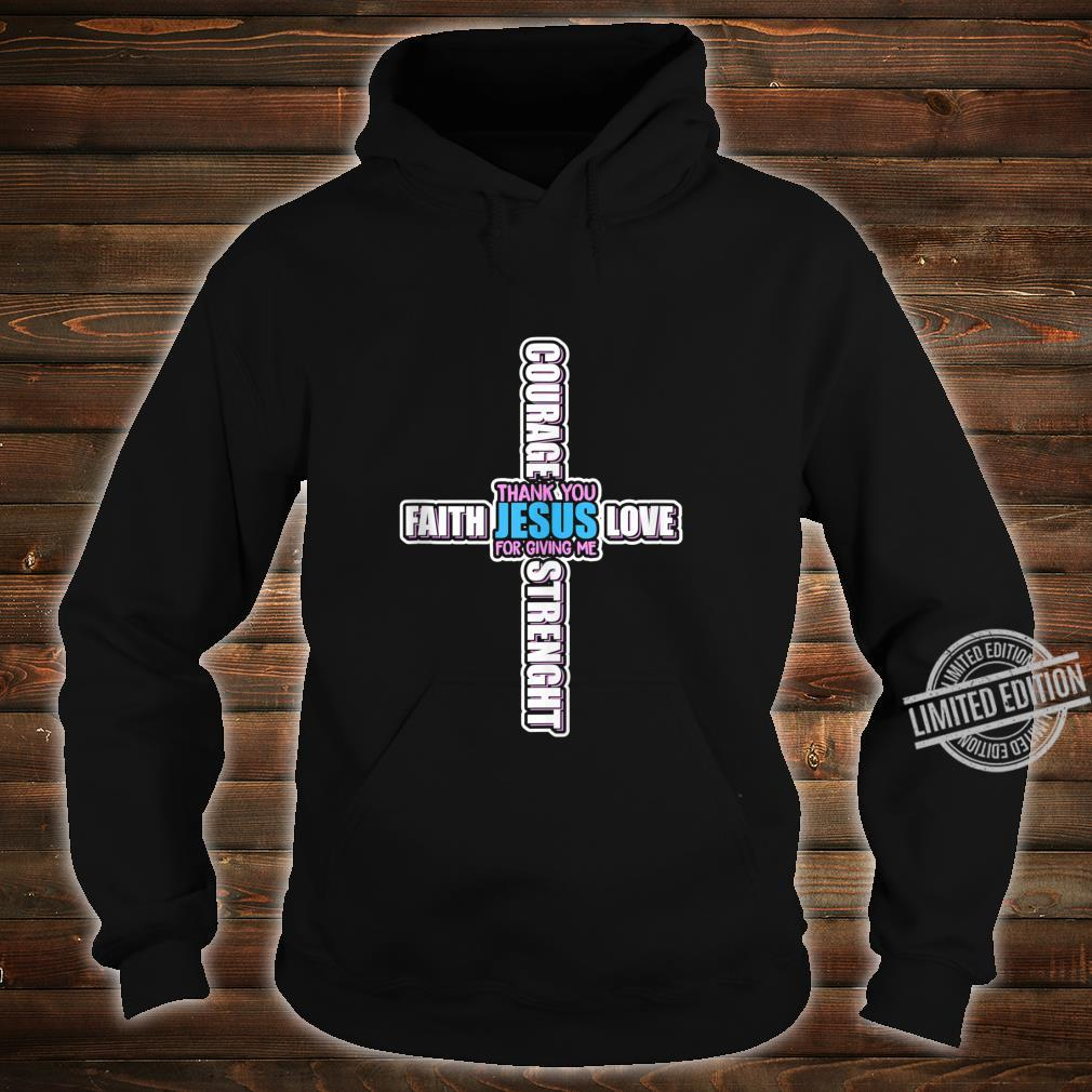 Thank You God For Giving Me Faith Love Strength Courage Shirt hoodie