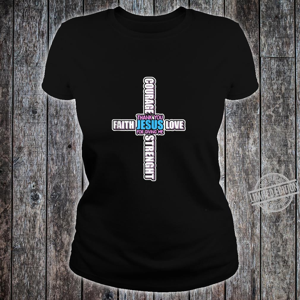 Thank You God For Giving Me Faith Love Strength Courage Shirt ladies tee