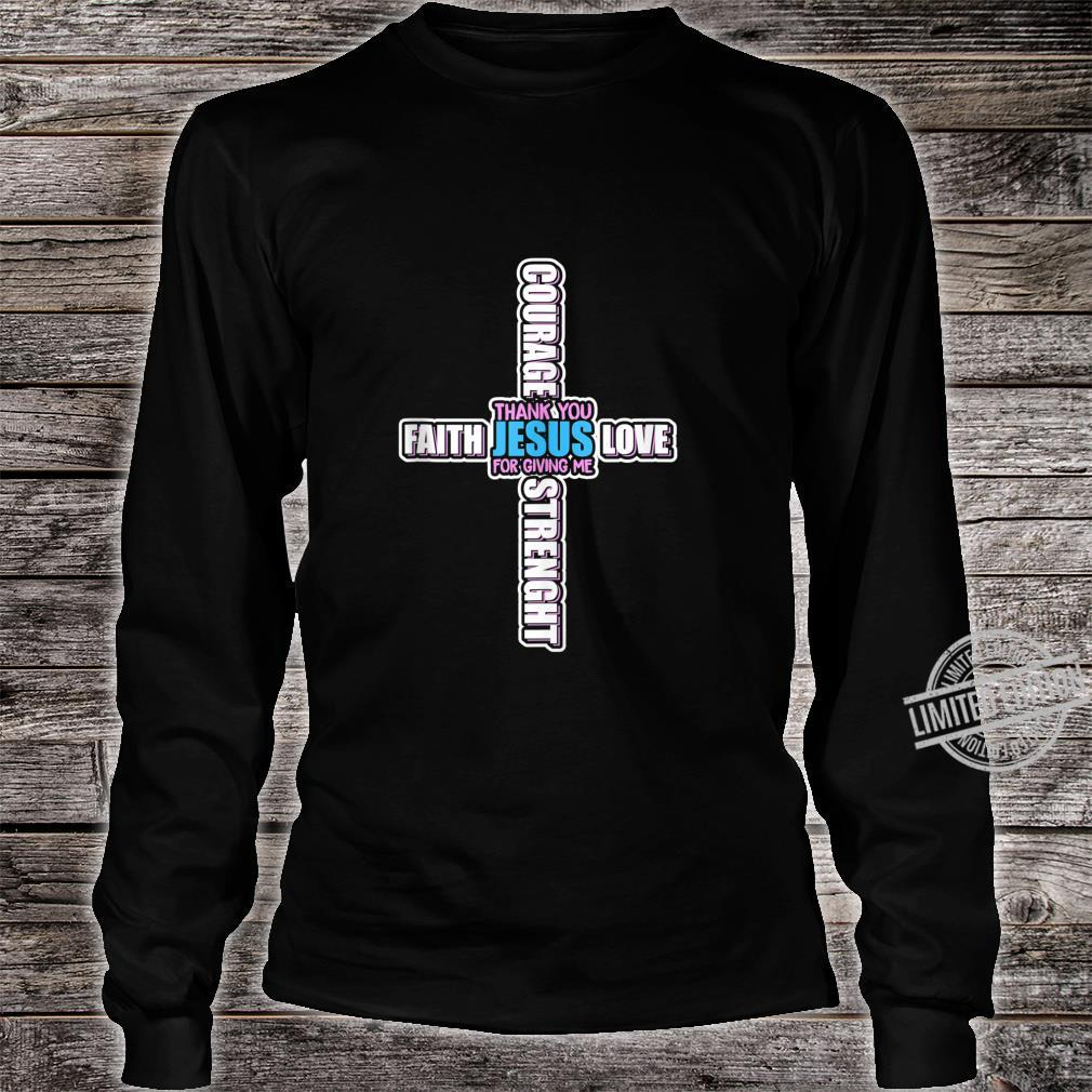Thank You God For Giving Me Faith Love Strength Courage Shirt long sleeved