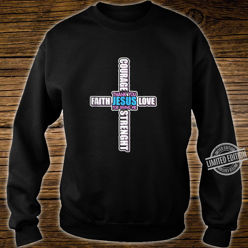 Thank You God For Giving Me Faith Love Strength Courage Shirt sweater