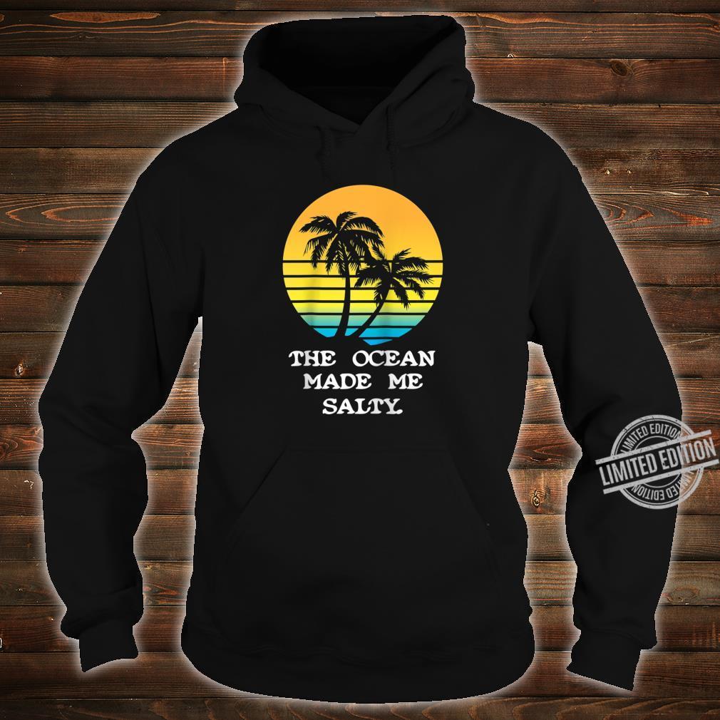 The Ocean Made Me Salty Beach Vacation Shirt hoodie