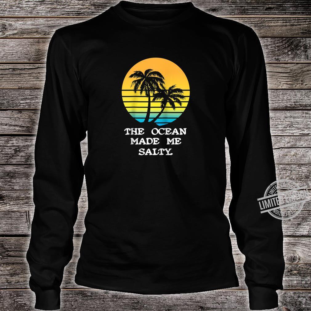 The Ocean Made Me Salty Beach Vacation Shirt long sleeved