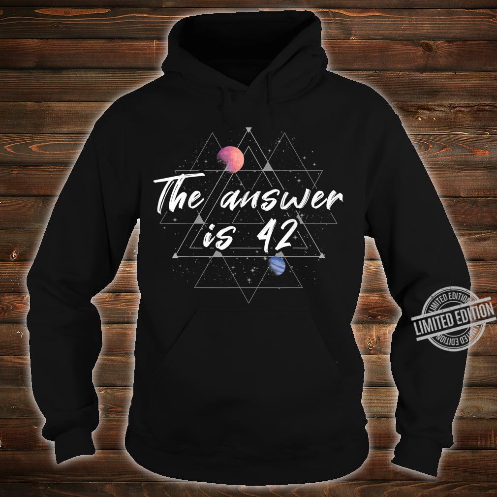 The answer is 42 Galaxie Geek Nerd Geschenk Frage Universum Shirt hoodie